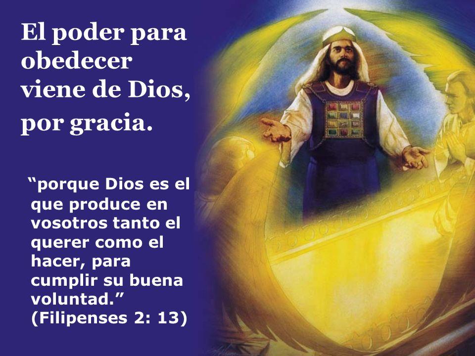 El poder para obedecer viene de Dios, por gracia.