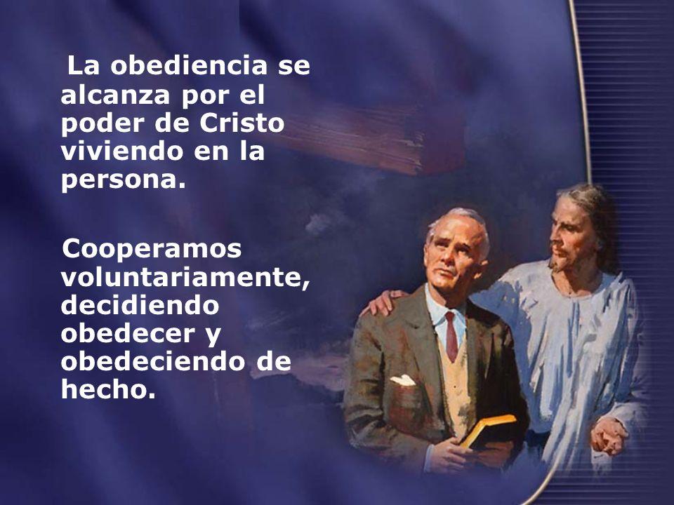 La obediencia se alcanza por el poder de Cristo viviendo en la persona.