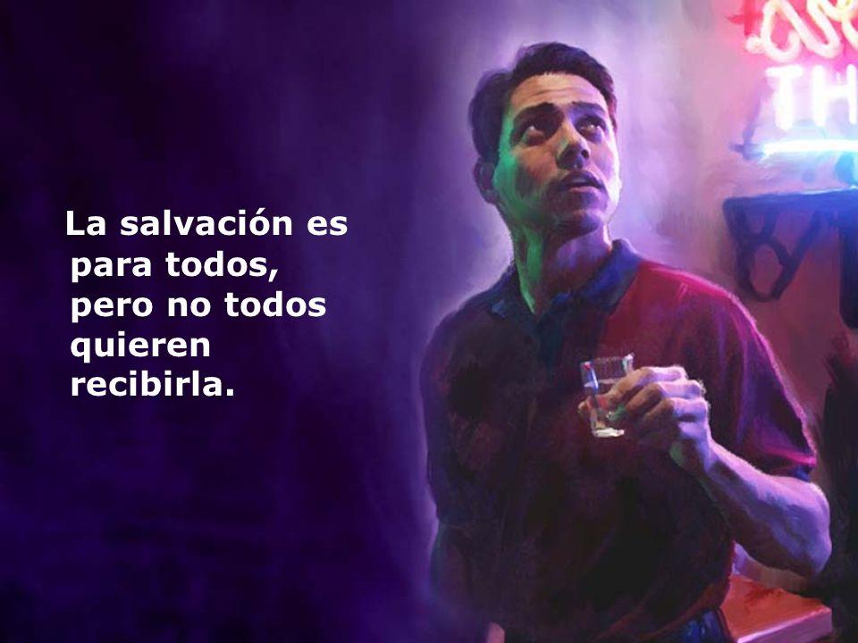 La salvación es para todos, pero no todos quieren recibirla.