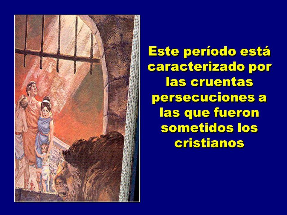 Este período está caracterizado por las cruentas persecuciones a las que fueron sometidos los cristianos