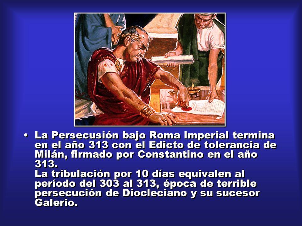 La Persecusión bajo Roma Imperial termina en el año 313 con el Edicto de tolerancia de Milán, firmado por Constantino en el año 313.