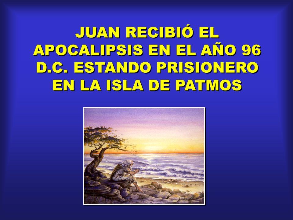 JUAN RECIBIÓ EL APOCALIPSIS EN EL AÑO 96 D. C