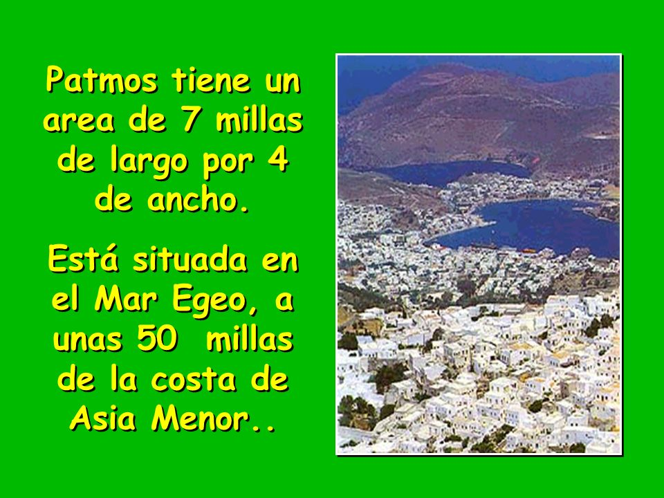 Patmos tiene un area de 7 millas de largo por 4 de ancho.