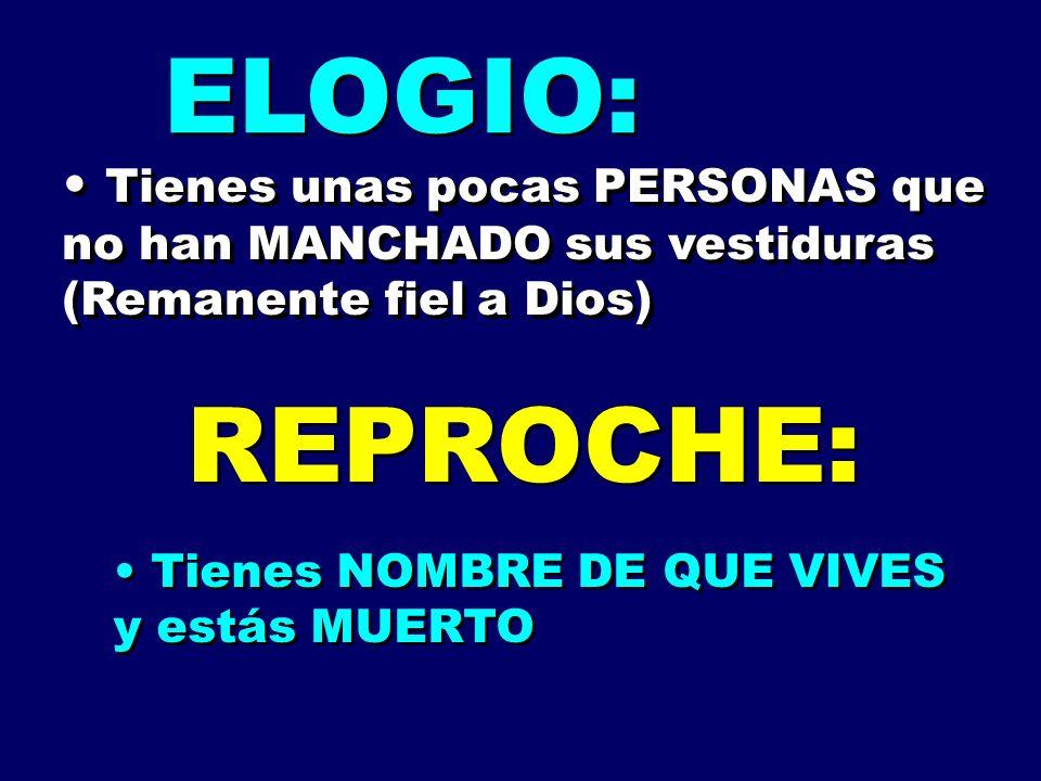 ELOGIO: Tienes unas pocas PERSONAS que no han MANCHADO sus vestiduras (Remanente fiel a Dios) REPROCHE: