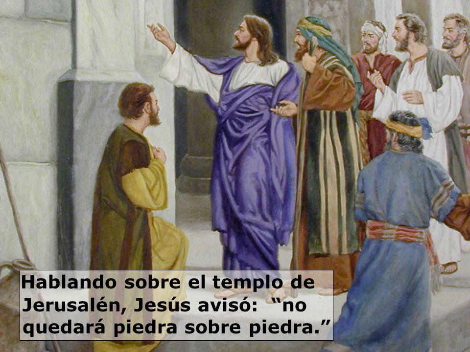 Hablando sobre el templo de Jerusalén, Jesús avisó: no quedará piedra sobre piedra.