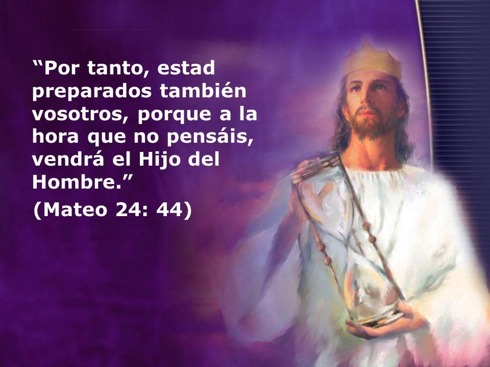 Por tanto, estad preparados también vosotros, porque a la hora que no pensáis, vendrá el Hijo del Hombre.