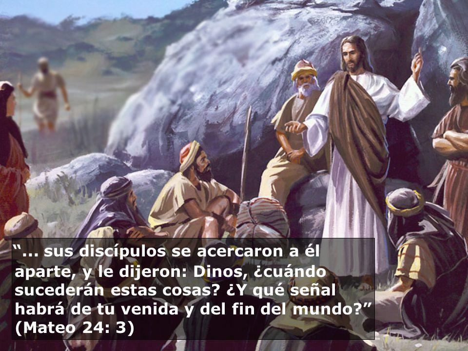 ... sus discípulos se acercaron a él aparte, y le dijeron: Dinos, ¿cuándo sucederán estas cosas.