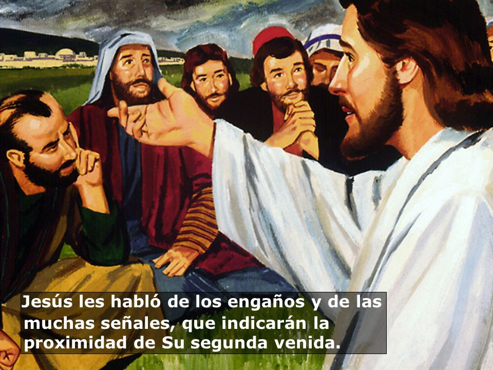 Jesús les habló de los engaños y de las muchas señales, que indicarán la proximidad de Su segunda venida.