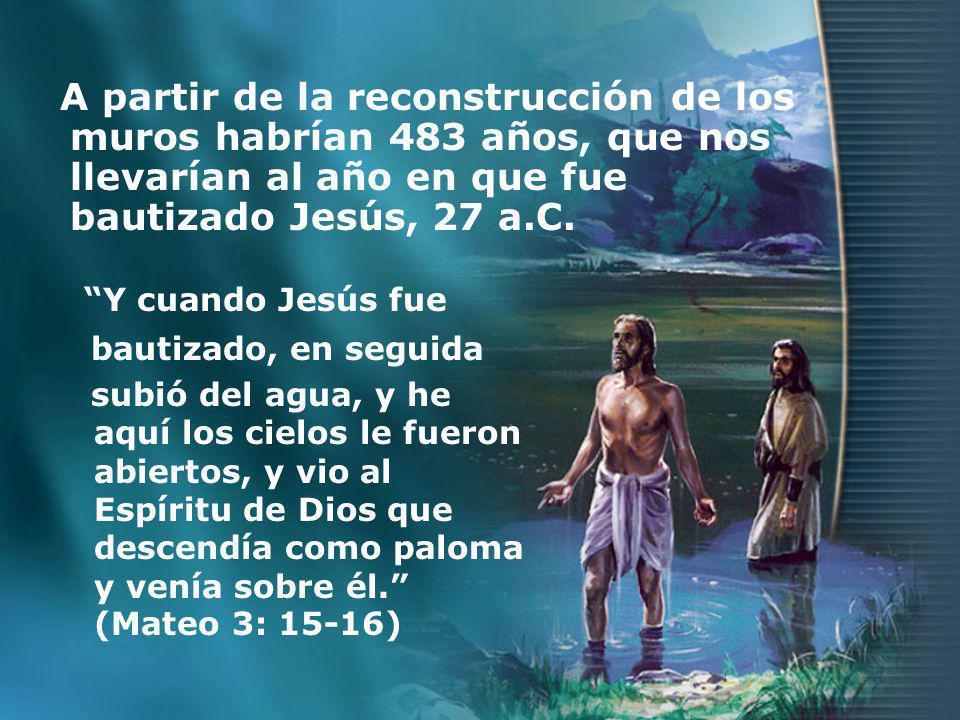 A partir de la reconstrucción de los muros habrían 483 años, que nos llevarían al año en que fue bautizado Jesús, 27 a.C.