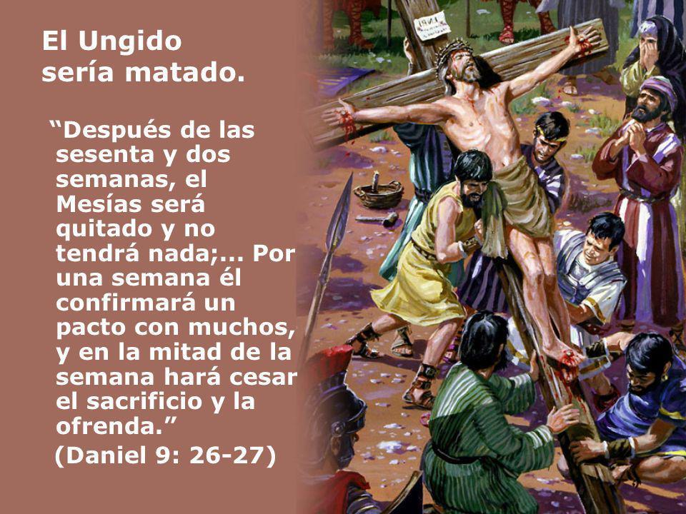 El Ungido sería matado. (Daniel 9: 26-27)