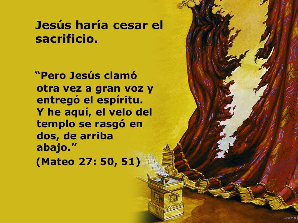 Jesús haría cesar el sacrificio.