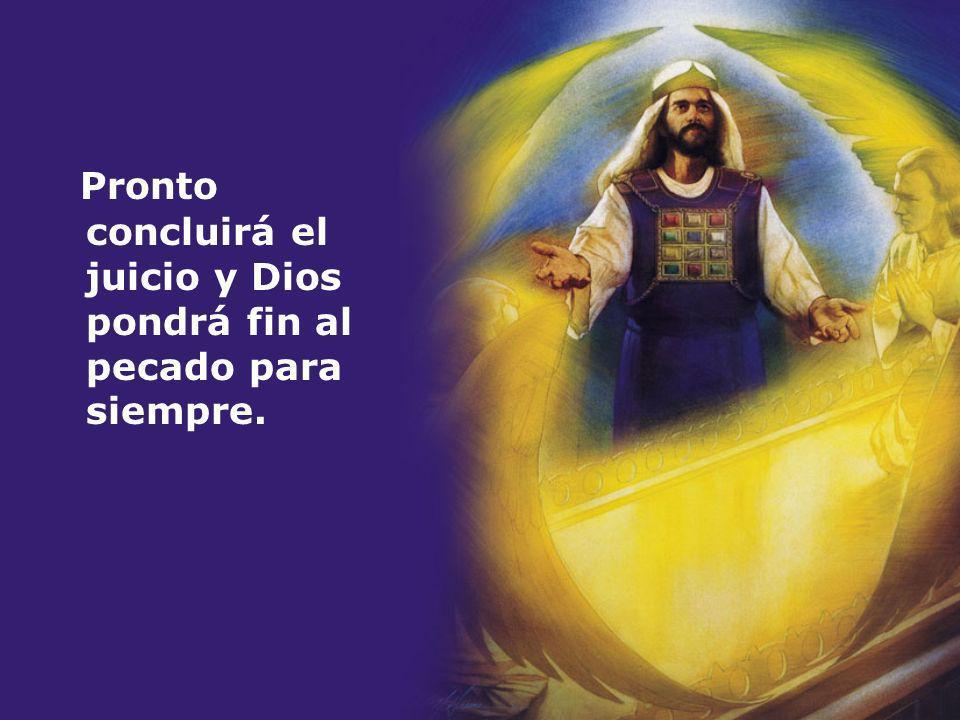 Pronto concluirá el juicio y Dios pondrá fin al pecado para siempre.