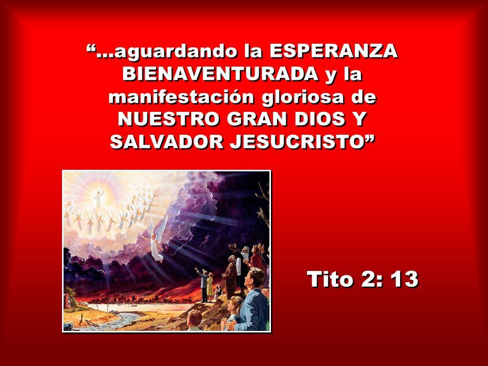 Tito 2: 13 ...aguardando la ESPERANZA BIENAVENTURADA y la