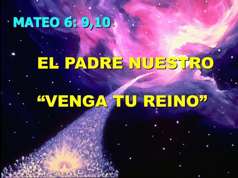 MATEO 6: 9,10 EL PADRE NUESTRO VENGA TU REINO