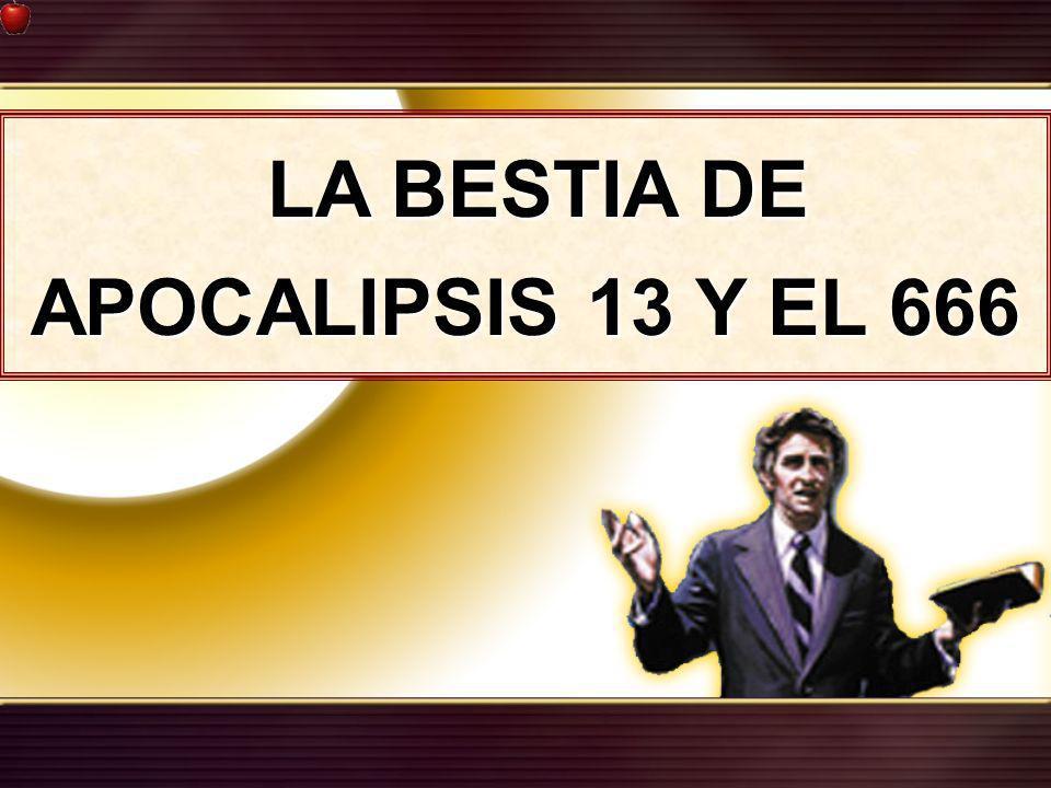 LA BESTIA DE APOCALIPSIS 13 Y EL 666
