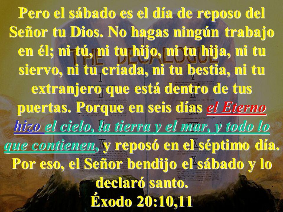 Pero el sábado es el día de reposo del Señor tu Dios