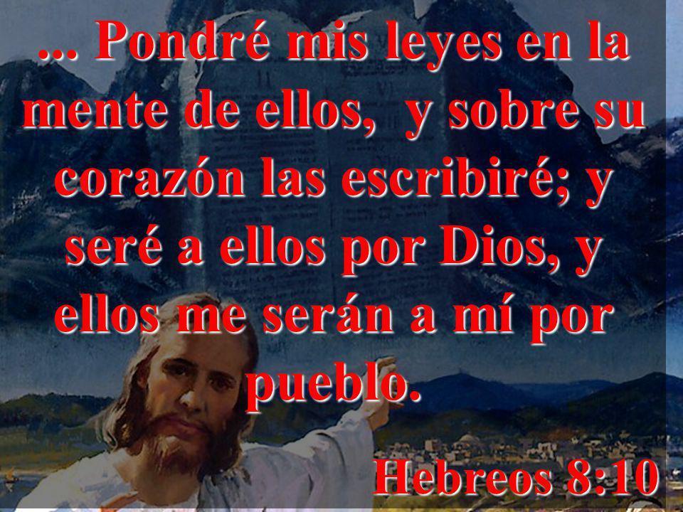 ... Pondré mis leyes en la mente de ellos, y sobre su corazón las escribiré; y seré a ellos por Dios, y ellos me serán a mí por pueblo.