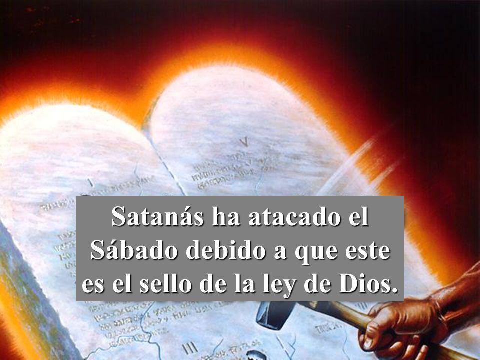 Satanás ha atacado el Sábado debido a que este es el sello de la ley de Dios.