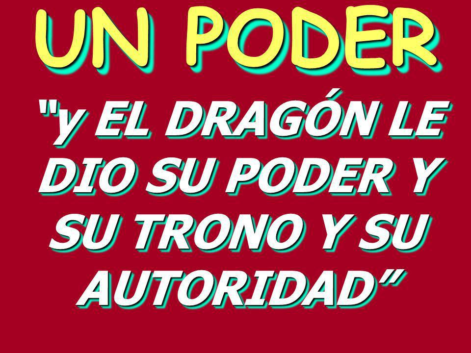 y EL DRAGÓN LE DIO SU PODER Y SU TRONO Y SU AUTORIDAD