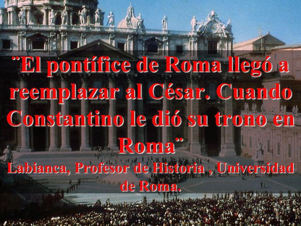 ¨El pontífice de Roma llegó a reemplazar al César