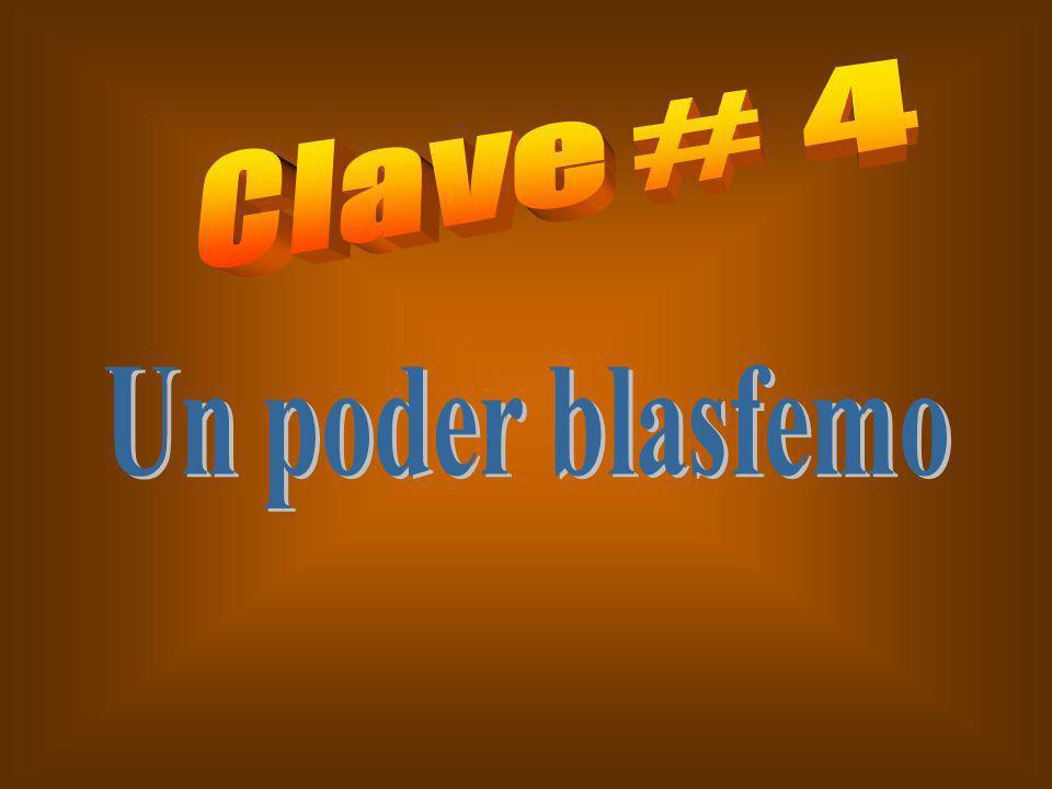 Clave # 4 Un poder blasfemo