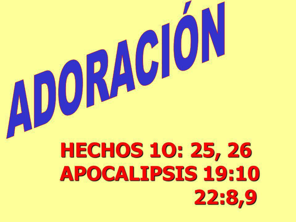 ADORACIÓN HECHOS 1O: 25, 26 APOCALIPSIS 19:10 22:8,9