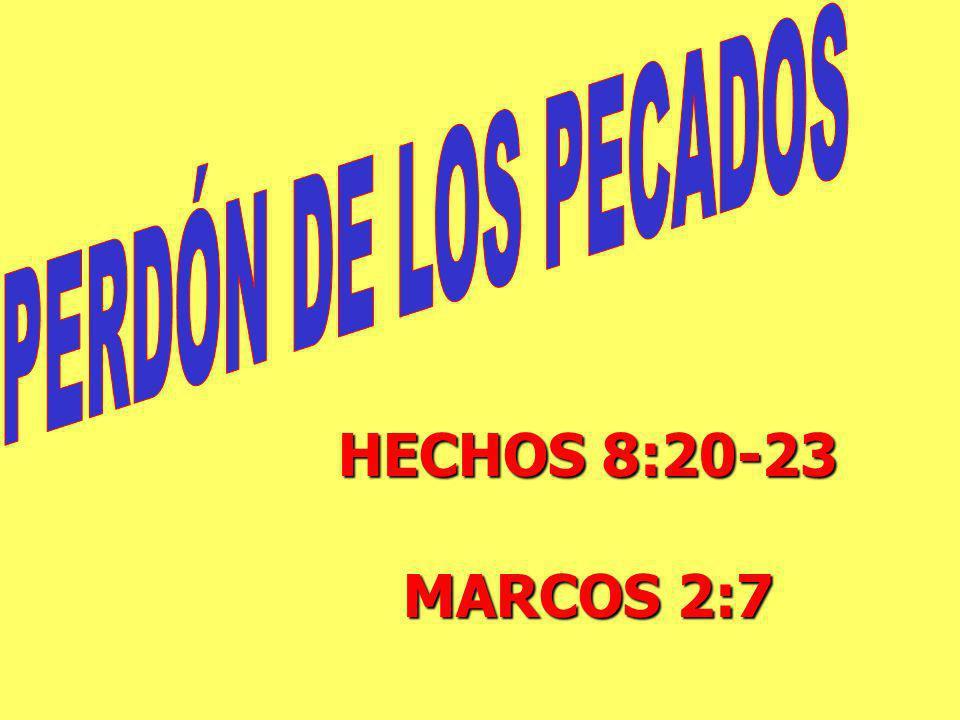 PERDÓN DE LOS PECADOS HECHOS 8:20-23 MARCOS 2:7