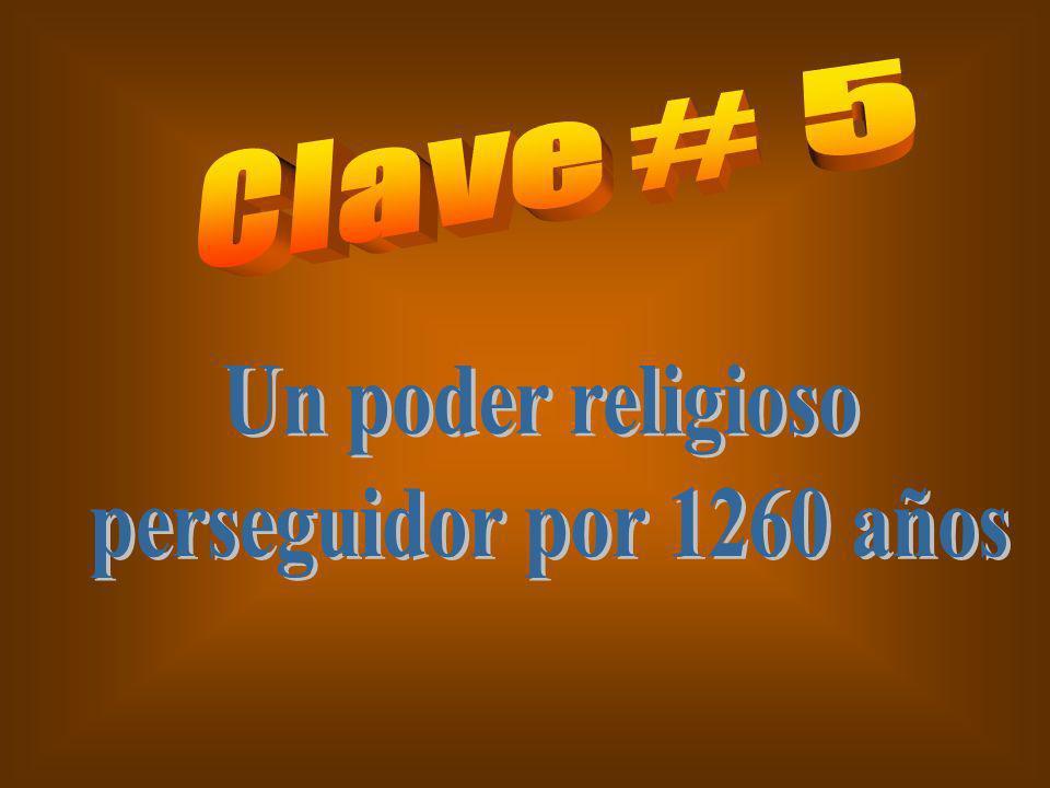 Clave # 5 Un poder religioso perseguidor por 1260 años