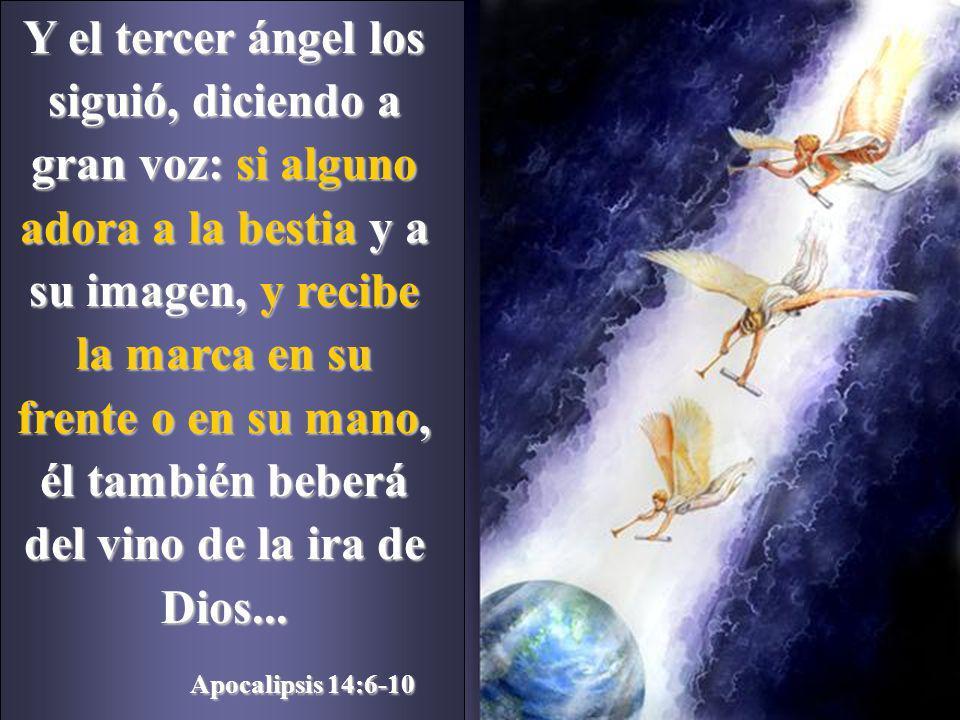 Y el tercer ángel los siguió, diciendo a gran voz: si alguno adora a la bestia y a su imagen, y recibe la marca en su frente o en su mano, él también beberá del vino de la ira de Dios...