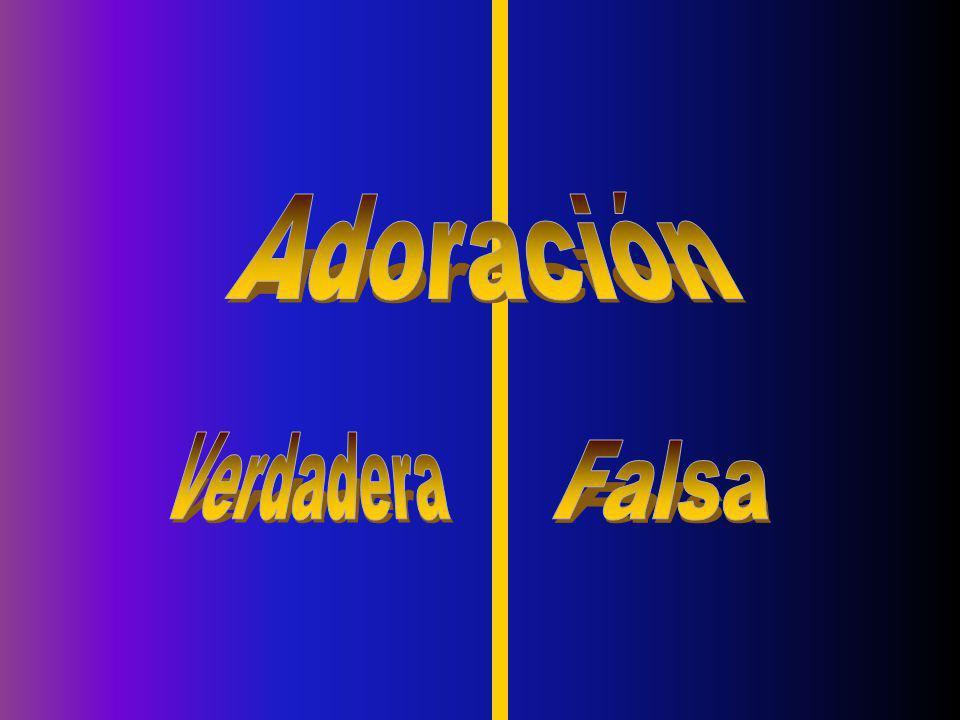 Adoración Verdadera Falsa