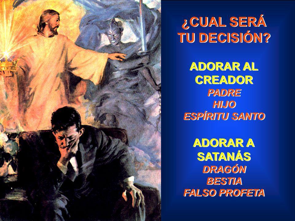 ¿CUAL SERÁ TU DECISIÓN ADORAR AL CREADOR ADORAR A SATANÁS PADRE HIJO