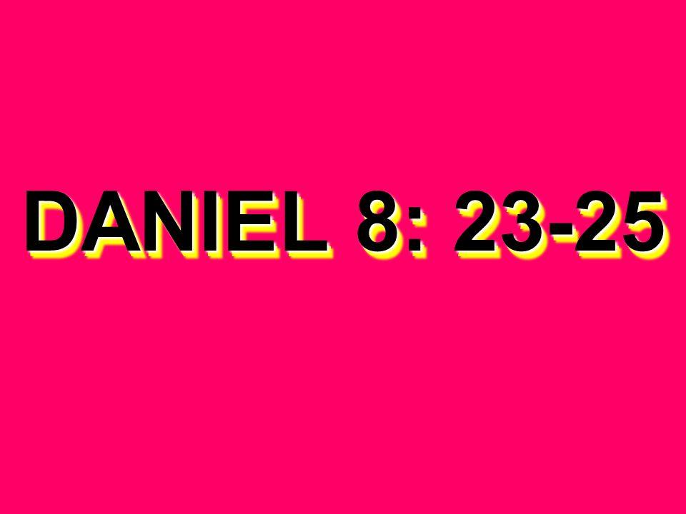 DANIEL 8: 23-25