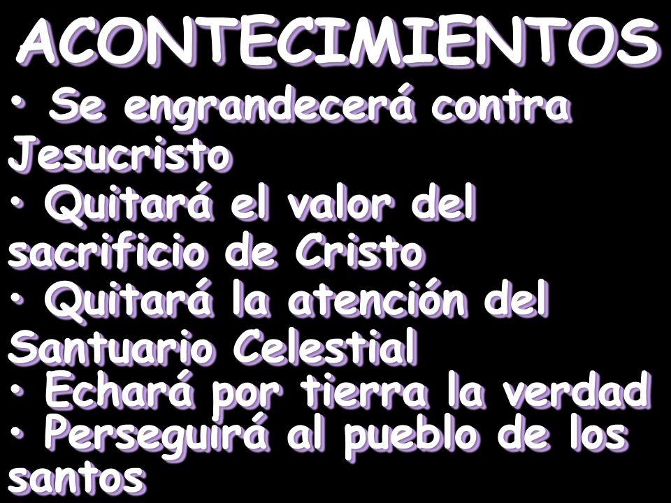 ACONTECIMIENTOS Se engrandecerá contra Jesucristo