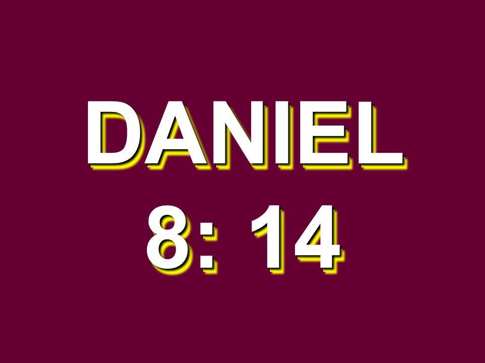 DANIEL 8: 14