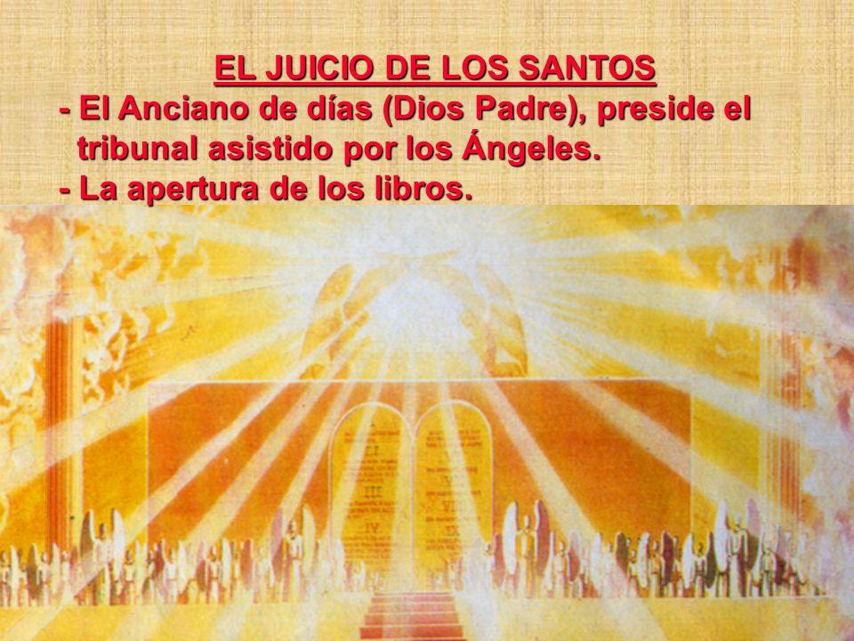 EL JUICIO DE LOS SANTOS- El Anciano de días (Dios Padre), preside el. tribunal asistido por los Ángeles.