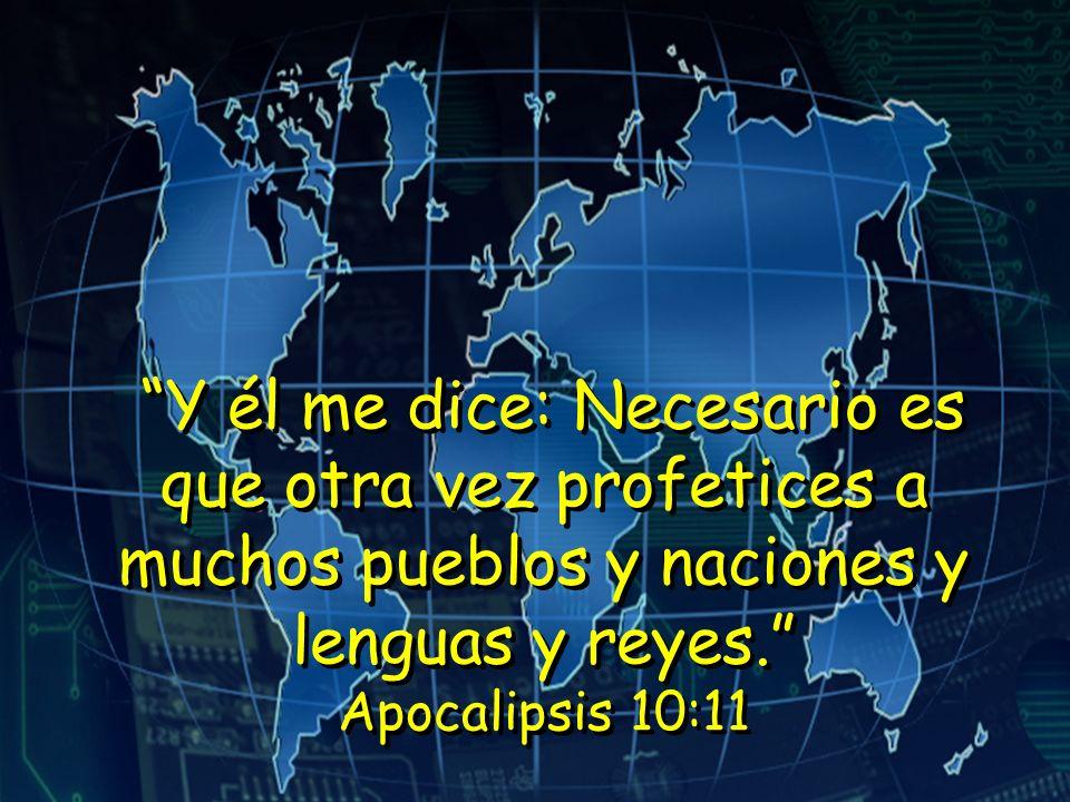 Y él me dice: Necesario es que otra vez profetices a muchos pueblos y naciones y lenguas y reyes.