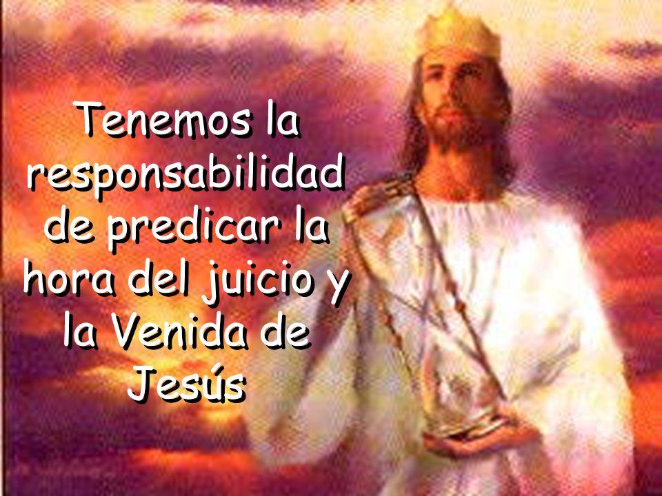 Tenemos la responsabilidad de predicar la hora del juicio y la Venida de Jesús