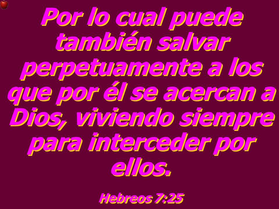 Por lo cual puede también salvar perpetuamente a los que por él se acercan a Dios, viviendo siempre para interceder por ellos.