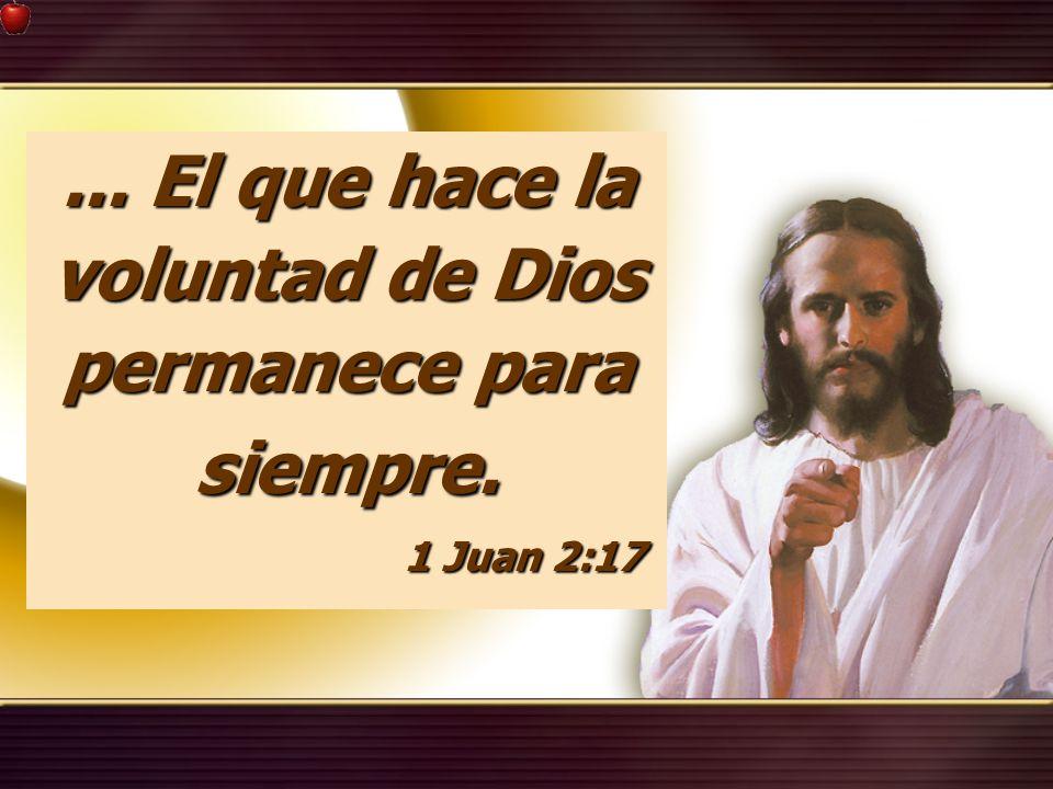 ... El que hace la voluntad de Dios permanece para siempre.