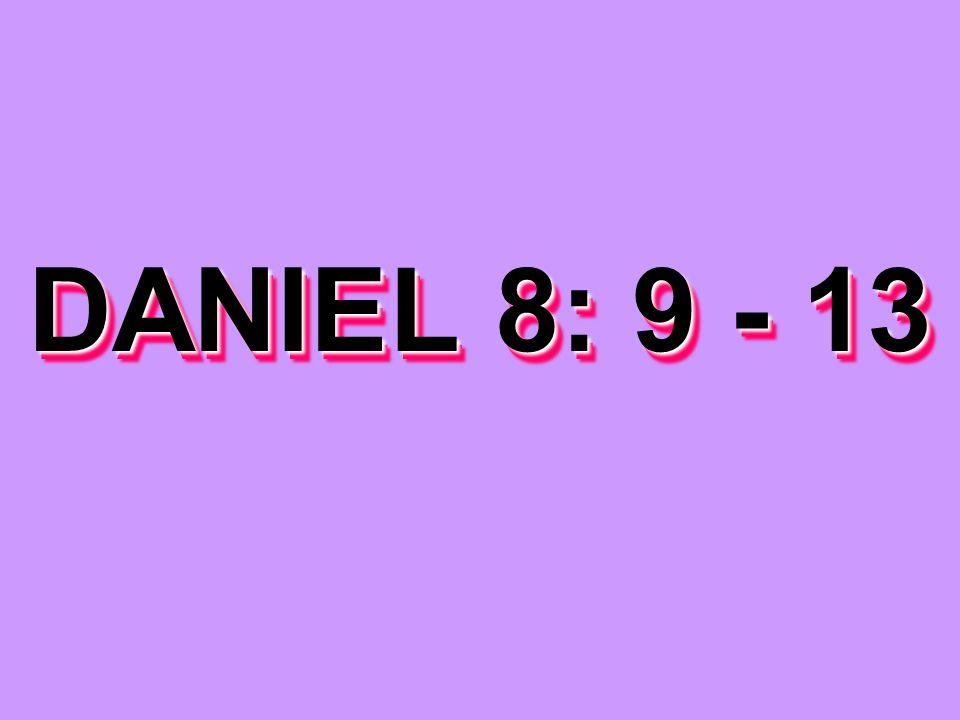 DANIEL 8: 9 - 13