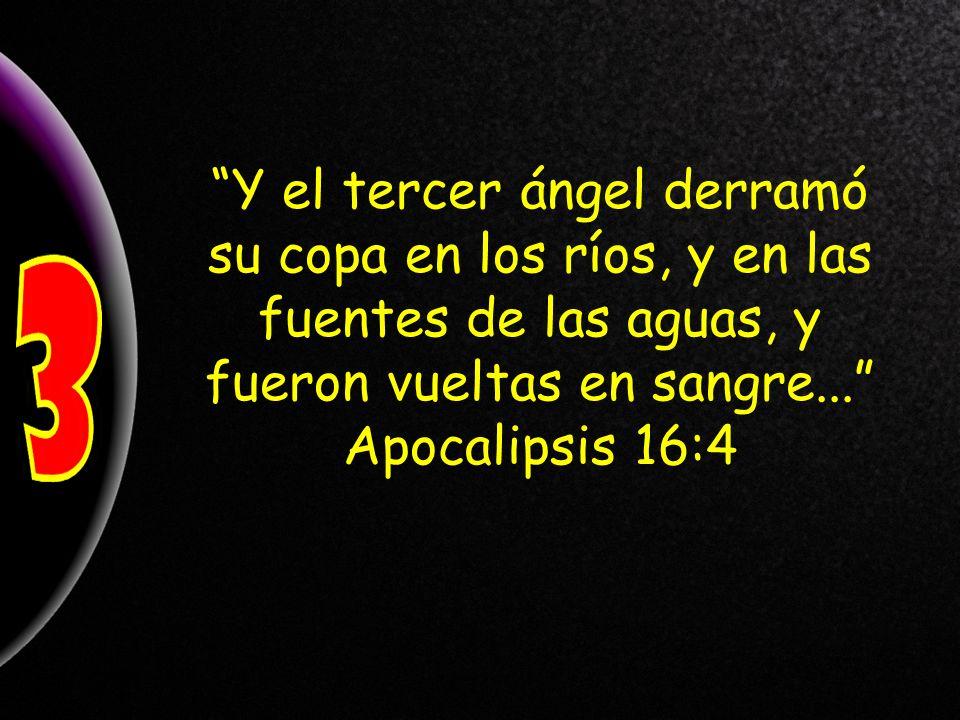Y el tercer ángel derramó su copa en los ríos, y en las fuentes de las aguas, y fueron vueltas en sangre...