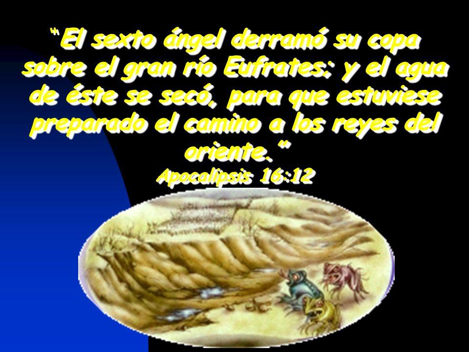 El sexto ángel derramó su copa sobre el gran río Eufrates; y el agua de éste se secó, para que estuviese preparado el camino a los reyes del oriente.