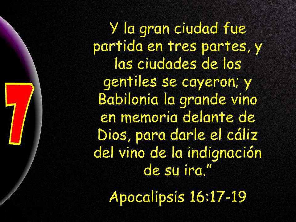 Y la gran ciudad fue partida en tres partes, y las ciudades de los gentiles se cayeron; y Babilonia la grande vino en memoria delante de Dios, para darle el cáliz del vino de la indignación de su ira.