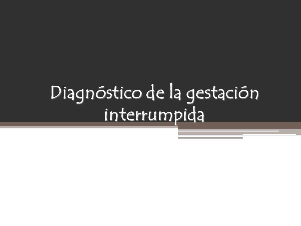 Diagnóstico de la gestación interrumpida