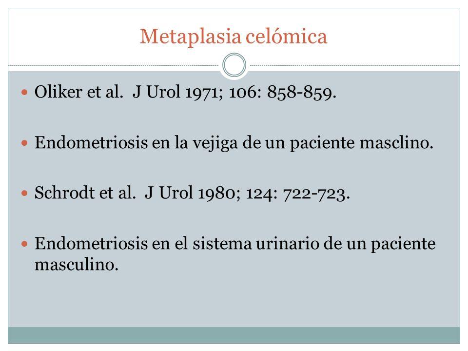 Metaplasia celómica Oliker et al. J Urol 1971; 106: 858-859.