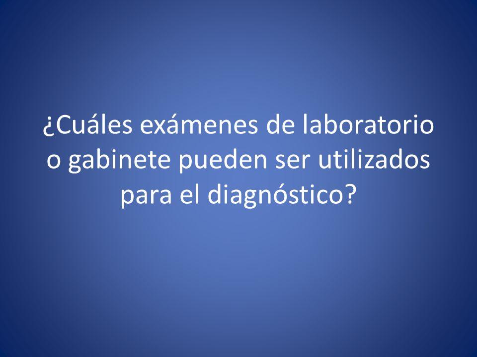 ¿Cuáles exámenes de laboratorio o gabinete pueden ser utilizados para el diagnóstico