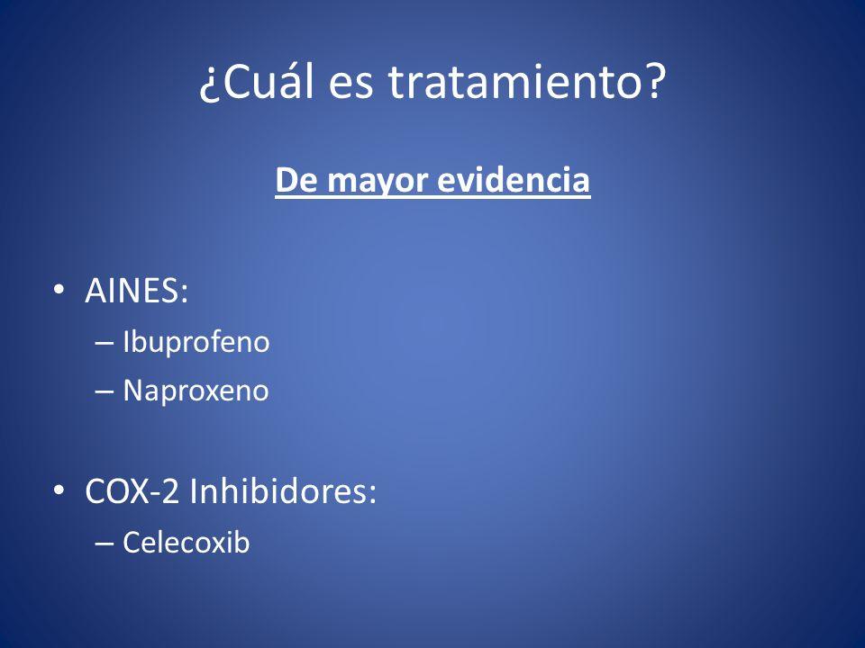 ¿Cuál es tratamiento De mayor evidencia AINES: COX-2 Inhibidores: