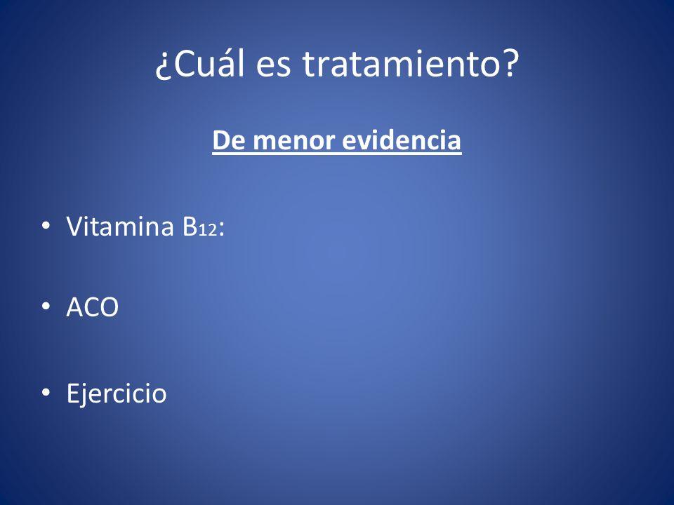 ¿Cuál es tratamiento De menor evidencia Vitamina B12: ACO Ejercicio