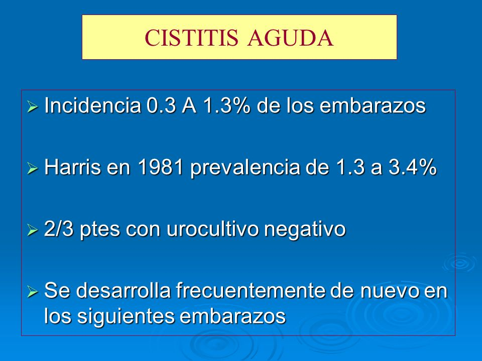 CISTITIS AGUDA Incidencia 0.3 A 1.3% de los embarazos