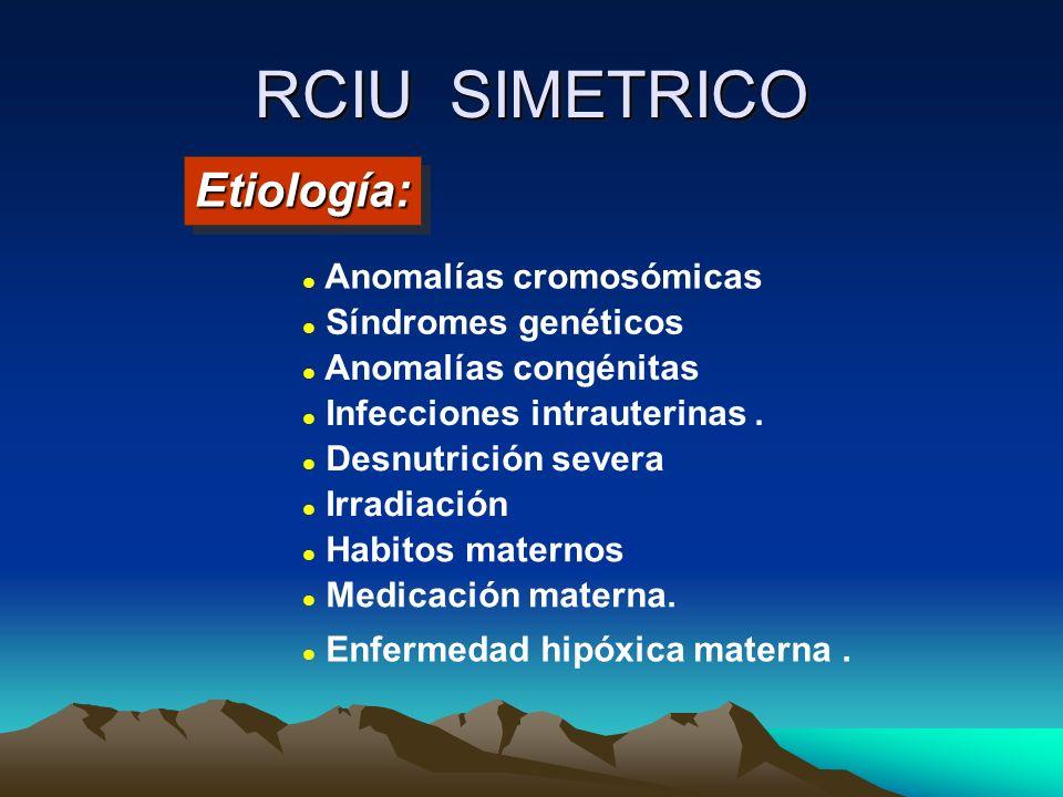 RCIU SIMETRICO Etiología: Anomalías cromosómicas Síndromes genéticos